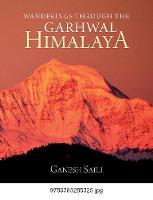 Wanderings Through the Garhwal Himalaya (Hardback)