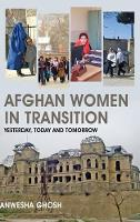 Afghan Women in Transition: Yesterday, Today and Tomorrow (Hardback)
