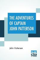 The Adventures Of Captain John Patterson: , With Notices Of The Officers, &C. Of The 50Th, Or Queen's Own Regiment, From 1807 To 1821. (Paperback)