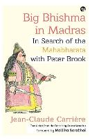 Big Bhishma in Madras: In Search of the Mahabharata with Peter Brook (Paperback)