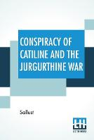 Conspiracy Of Catiline And The Jurgurthine War: Literally Translated With Explanatory Notes By The Rev. John Selby Watson (Paperback)
