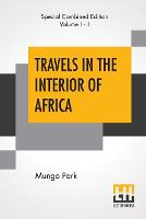 Travels In The Interior Of Africa (Complete): Edited By Henry Morley (Complete Edition Of Two Volumes) (Paperback)