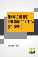 Travels In The Interior Of Africa (Volume I): Edited By Henry Morley (In Two Volumes - Vol. I.) (Paperback)