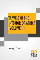 Travels In The Interior Of Africa (Volume II): Edited By Henry Morley (In Two Volumes - Vol. II.) (Paperback)