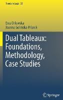 Dual Tableaux: Foundations, Methodology, Case Studies - Trends in Logic 33 (Hardback)