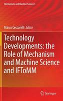 Technology Developments: the Role of Mechanism and Machine Science and IFToMM - Mechanisms and Machine Science 1 (Hardback)