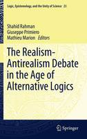 The Realism-Antirealism Debate in the Age of Alternative Logics - Logic, Epistemology, and the Unity of Science 23 (Paperback)