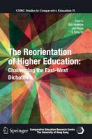 The Reorientation of Higher Education: Challenging the East-West Dichotomy - CERC Studies in Comparative Education 31 (Hardback)