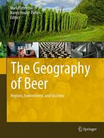 The Geography of Beer: Regions, Environment, and Societies (Hardback)