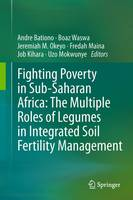 Fighting Poverty in Sub-Saharan Africa: The Multiple Roles of Legumes in Integrated Soil Fertility Management (Paperback)