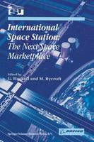 International Space Station: The Next Space Marketplace - Space Studies 4 (Paperback)