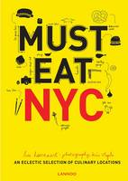 Must Eat NYC: An Eclectic Selection of Culinary Locations (Paperback)