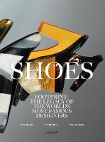 Shoes: Footprint: The Legacy of the World's Most Famous Designers (Hardback)