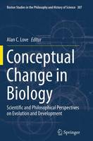 Conceptual Change in Biology: Scientific and Philosophical Perspectives on Evolution and Development - Boston Studies in the Philosophy and History of Science 307 (Paperback)