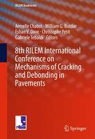 8th RILEM International Conference on Mechanisms of Cracking and Debonding in Pavements - RILEM Bookseries 13 (Hardback)