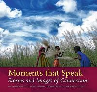 Moments That Speak: Stories & Images of Connection (Paperback)