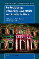 Re-Positioning University Governance and Academic Work - Educational Futures 41 (Paperback)