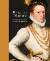 Forgotten Masters: Pieter Pourbus and Bruges. Painting from 1525 to 1625 (Hardback)