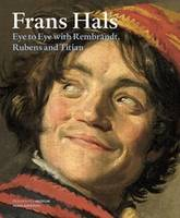 Frans Hals - Eye to Eye with Rembrandt, Rubens and Titian (Hardback)