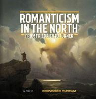 Romanticism in the North: From Friedrich to Turner (Hardback)