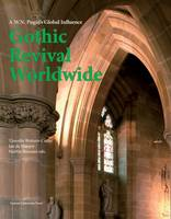 Gothic Revival Worldwide: A. W. N. Pugin's Global Influence - KADOC Artes (Hardback)