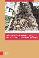 Colonialism, Institutional Change, and Shifts in Global Labour Relations - Work around the Globe: Historical Comparisons (Hardback)