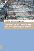 Towards a Decent Labour Market for Low-Waged Migrant Workers (Hardback)