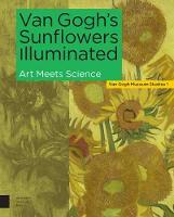 Van Gogh's Sunflowers Illuminated: Art Meets Science - Van Gogh Museum Studies (Hardback)