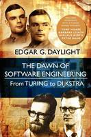 The Dawn of Software Engineering: From Turing to Dijkstra (Paperback)