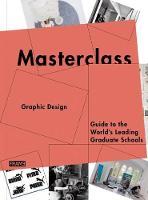 Masterclass: Graphic Design: Guide to the World's Leading Graduate Schools - Masterclass (Paperback)
