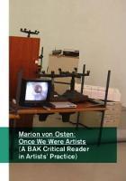 Marion Von Osten: Once We Were Artists: A Bak Critical Reader in Artists' Practice (Paperback)