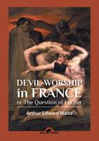 Devil-Worship in France: Or the Question of Lucifer (Paperback)