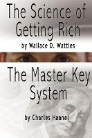 The Science of Getting Rich by Wallace D. Wattles and the Master Key System by Charles F. Haanel