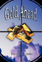 Gold Ahead by George S. Clason (the Author of the Richest Man in Babylon) (Paperback)