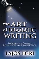 The Art Of Dramatic Writing: Its Basis In The Creative Interpretation Of Human Motives (Paperback)
