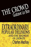 The Crowd & Extraordinary Popular Delusions and the Madness of Crowds (Hardback)