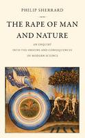 The Rape of Man and Nature: An Enquiry into the Origins and Consequences of Modern Science (Paperback)