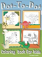 Dot to Dot Coloring Book for kids: - Fun Activity Books for Kids, Toddler, Boys and Girls Connect the Dots Puzzle Book ages 4-8; 8-12 (Hardback)