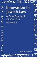 Innovation in Jewish Law: A Case Study of Chiddush in Havineinu (Hardback)