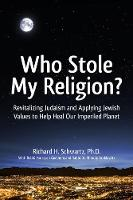 Who Stole My Religion?: Revitalizing Judaism and Applying Jewish Values to Help Heal Our Imperiled Planet (Hardback)