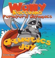 Wally Raccoon's Farmyard Olympics - Aquatics Day: bedtime books for kids (Hardback)