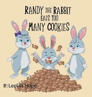 Randy the Rabbit Eats Too Many Cookies (Hardback)