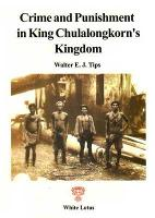 Crime and Punishment in King Chulalong-korn's Kingdom: Special Commission for the Reorganisation of the Provincial Court 1896-1897 in Ayuthia (Paperback)
