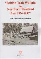 British Teak Wallahs in Northern Thailand from 1876-1956