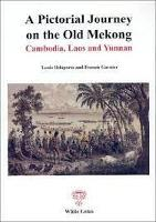 A Pictorial Journey on the Old Mekong: Mekong Exploration Report 1866-1868 (Paperback)