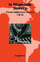 In Miserable Slavery: Thomas Thistlewood in Jamaica, 1750-86 (Paperback)