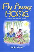 Fly Away Home: And Other Caribbean Stories (Paperback)