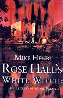 Rose Hall's White Witch: The Legend of Annie Palmer (Paperback)