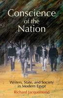 Conscience of the Nation: Writers, State, and Society in Modern Egypt (Hardback)