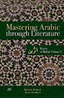 Mastering Arabic Through Literature: Volume 3